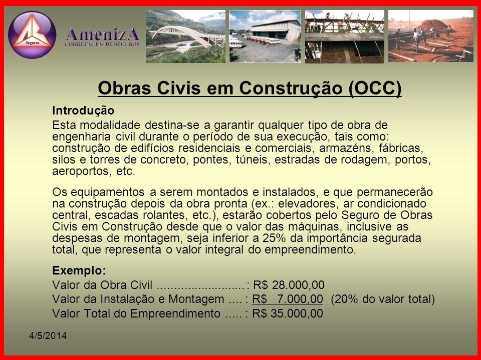 4/5/2014 Obras Civis em Construção (OCC) Condição Geral A modalidade de OCC se aplica basicamente à garantia contra danos materiais, súbitos e imprevistos, decorrentes de eventos cobertos.