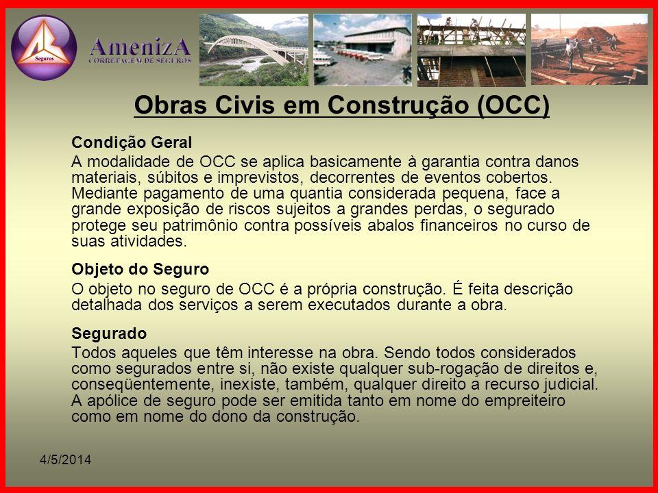 4/5/2014 Obras Civis em Construção (OCC) Condição Geral A modalidade de OCC se aplica basicamente à garantia contra danos materiais, súbitos e imprevi