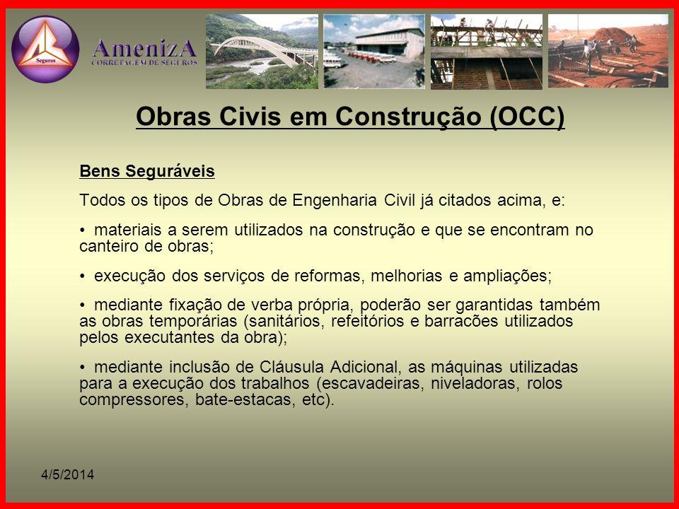 4/5/2014 Obras Civis em Construção (OCC) Bens Seguráveis Todos os tipos de Obras de Engenharia Civil já citados acima, e: materiais a serem utilizados