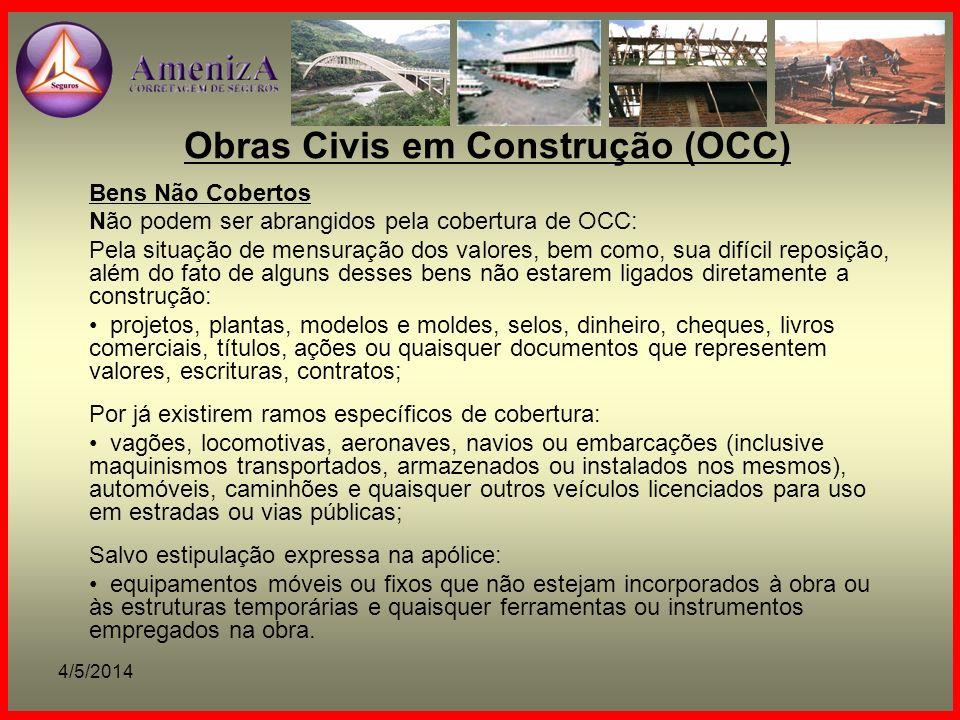 4/5/2014 Obras Civis em Construção (OCC) Bens Não Cobertos Não podem ser abrangidos pela cobertura de OCC: Pela situação de mensuração dos valores, be