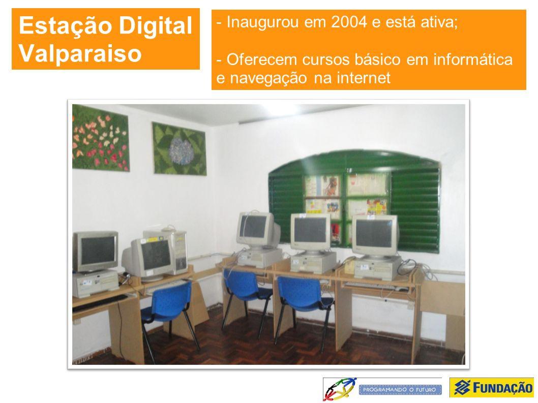 Estação Digital Valparaiso - Inaugurou em 2004 e está ativa; - Oferecem cursos básico em informática e navegação na internet