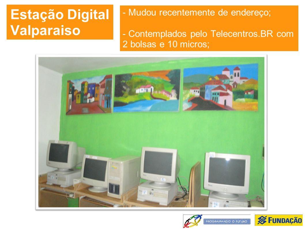 Estação Digital Valparaiso - Mudou recentemente de endereço; - Contemplados pelo Telecentros.BR com 2 bolsas e 10 micros;
