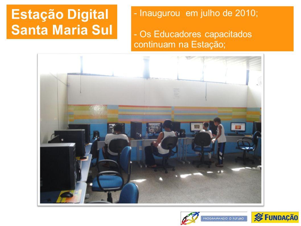 Estação Digital Santa Maria Sul - Inaugurou em julho de 2010; - Os Educadores capacitados continuam na Estação;