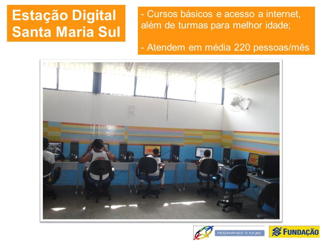 - Cursos básicos e acesso a internet, além de turmas para melhor idade; - Atendem em média 220 pessoas/mês Estação Digital Santa Maria Sul