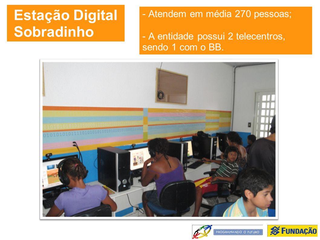 Estação Digital Sobradinho - Atendem em média 270 pessoas; - A entidade possui 2 telecentros, sendo 1 com o BB.