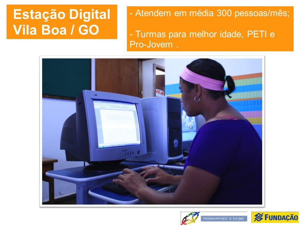 Estação Digital Vila Boa / GO - Atendem em média 300 pessoas/mês; - Turmas para melhor idade, PETI e Pro-Jovem.