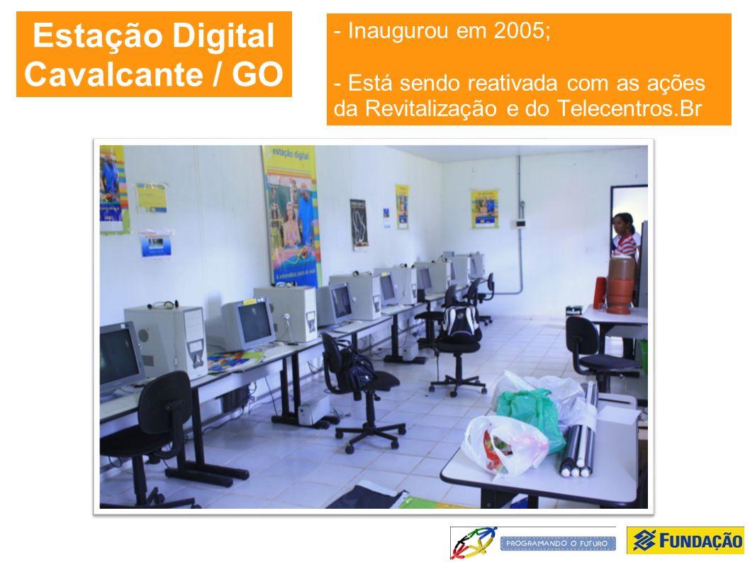 Estação Digital Cavalcante / GO - Inaugurou em 2005; - Está sendo reativada com as ações da Revitalização e do Telecentros.Br