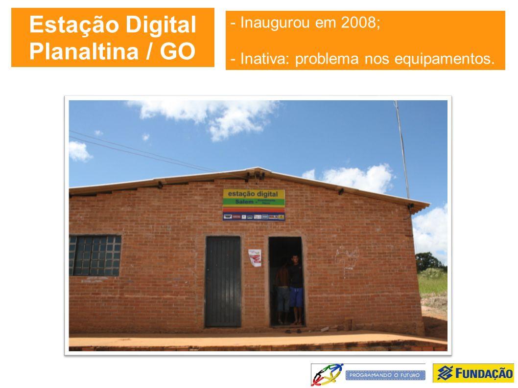 Estação Digital Planaltina / GO - Inaugurou em 2008; - Inativa: problema nos equipamentos.