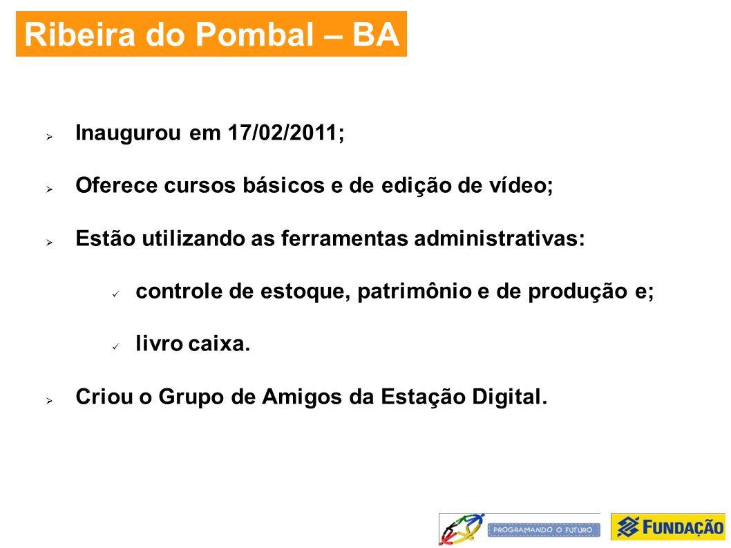 Ribeira do Pombal – BA Inaugurou em 17/02/2011; Oferece cursos básicos e de edição de vídeo; Estão utilizando as ferramentas administrativas: controle de estoque, patrimônio e de produção e; livro caixa.