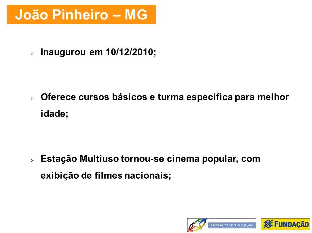 João Pinheiro – MG Inaugurou em 10/12/2010; Oferece cursos básicos e turma especifica para melhor idade; Estação Multiuso tornou-se cinema popular, com exibição de filmes nacionais;