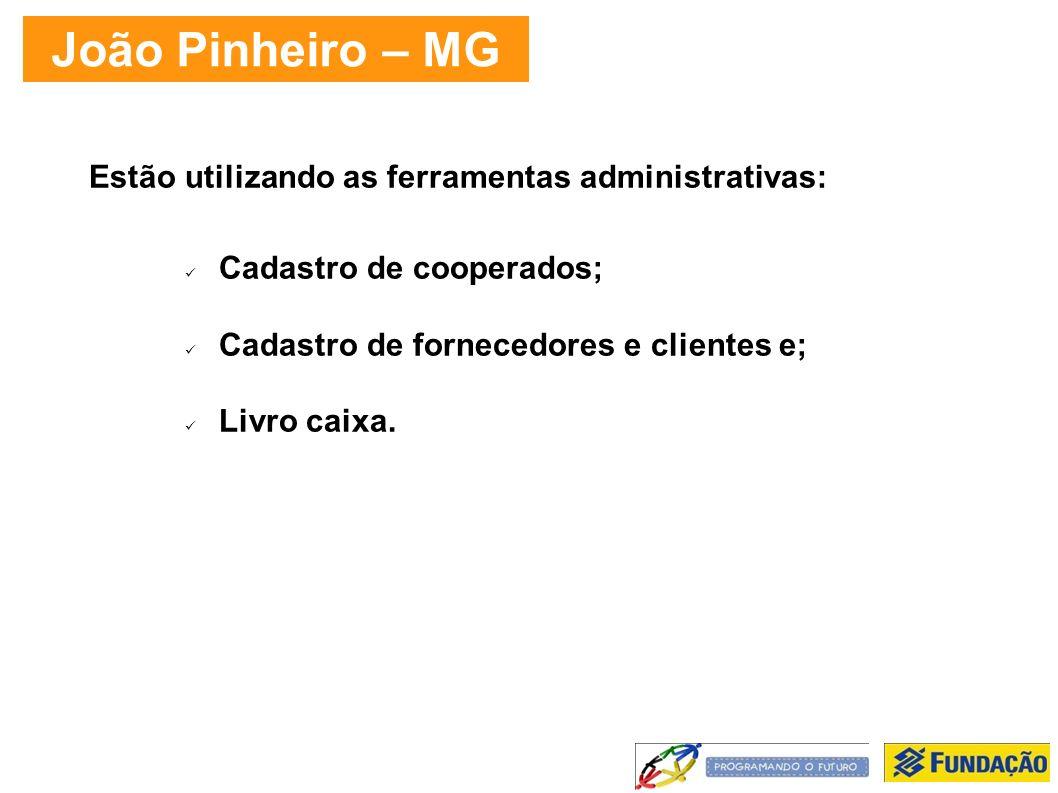 João Pinheiro – MG Estão utilizando as ferramentas administrativas: Cadastro de cooperados; Cadastro de fornecedores e clientes e; Livro caixa.