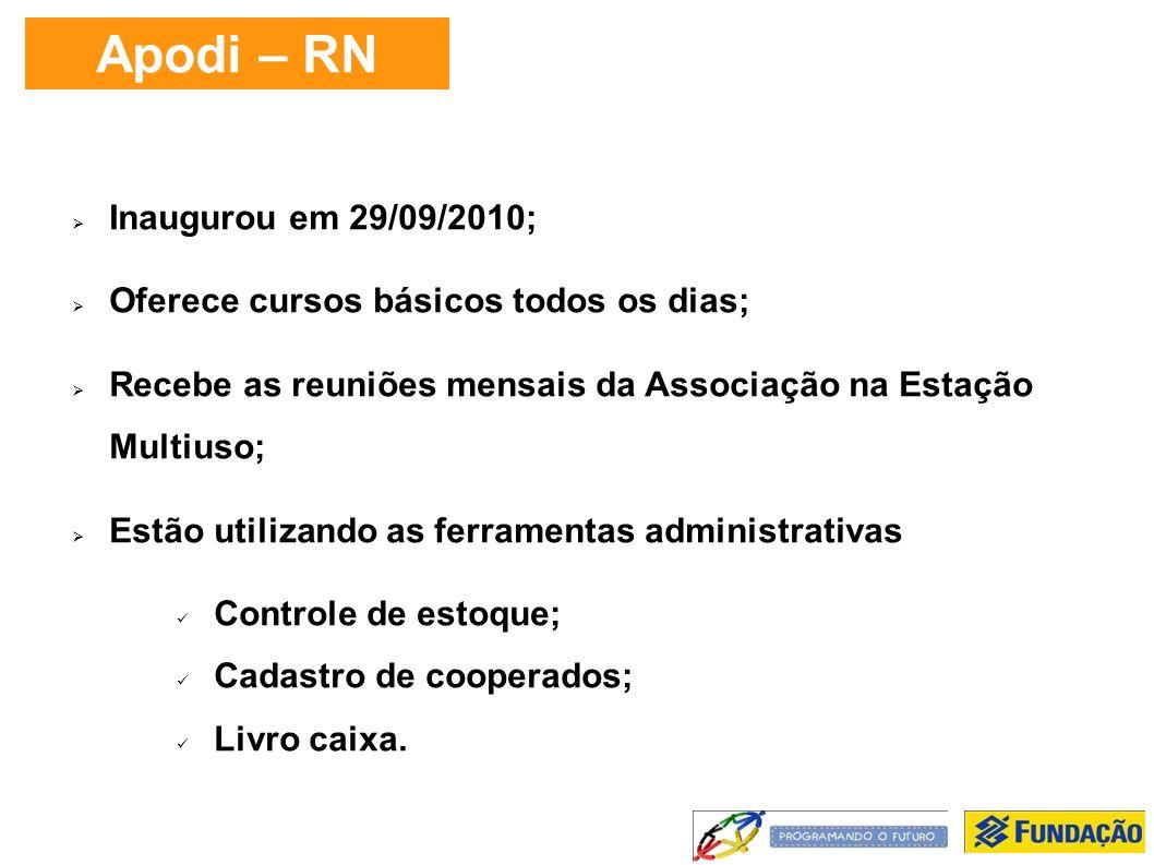 Apodi – RN Inaugurou em 29/09/2010; Oferece cursos básicos todos os dias; Recebe as reuniões mensais da Associação na Estação Multiuso; Estão utilizando as ferramentas administrativas Controle de estoque; Cadastro de cooperados; Livro caixa.