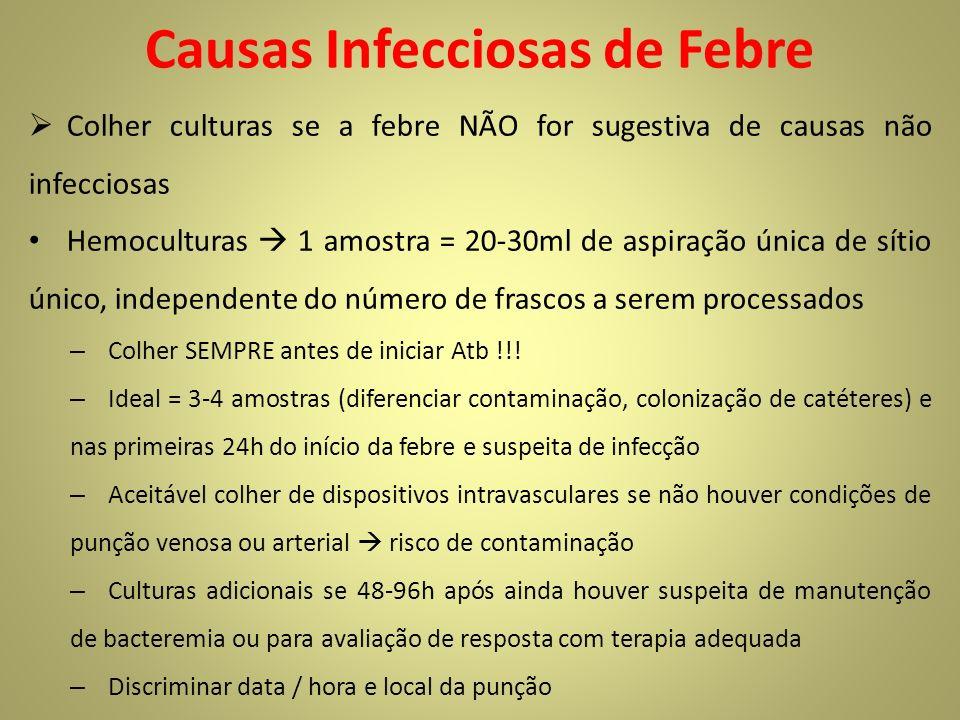 Causas Infecciosas de Febre Colher culturas se a febre NÃO for sugestiva de causas não infecciosas Hemoculturas 1 amostra = 20-30ml de aspiração única