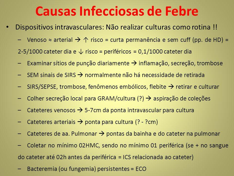 Causas Infecciosas de Febre Dispositivos intravasculares: Não realizar culturas como rotina !! –Venoso arterial risco = curta permanência e sem cuff (