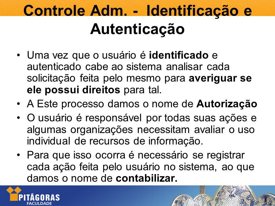 Controle Adm. - Identificação e Autenticação Uma vez que o usuário é identificado e autenticado cabe ao sistema analisar cada solicitação feita pelo m
