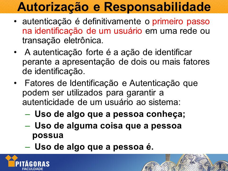 Autorização e Responsabilidade autenticação é definitivamente o primeiro passo na identificação de um usuário em uma rede ou transação eletrônica. A a