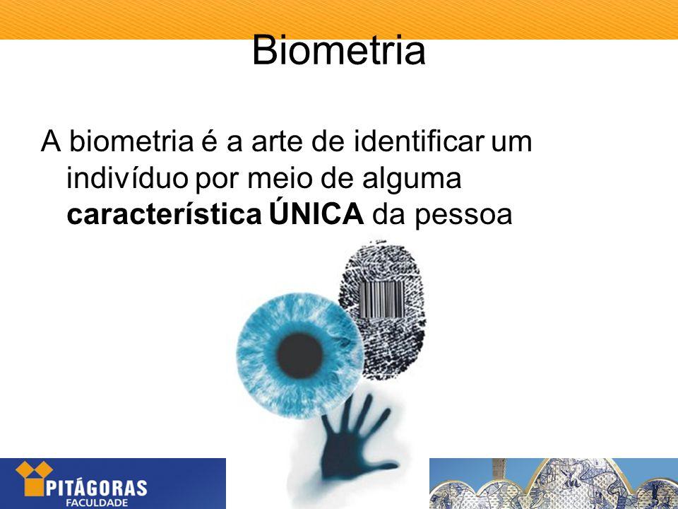 Biometria A biometria é a arte de identificar um indivíduo por meio de alguma característica ÚNICA da pessoa