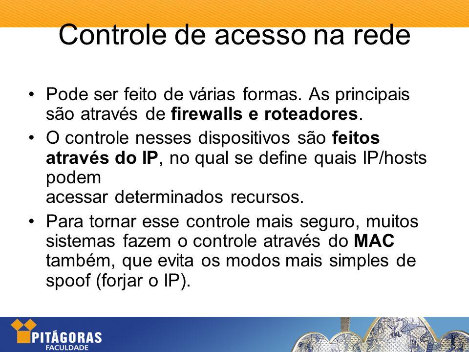 Controle de acesso na rede Pode ser feito de várias formas. As principais são através de firewalls e roteadores. O controle nesses dispositivos são fe