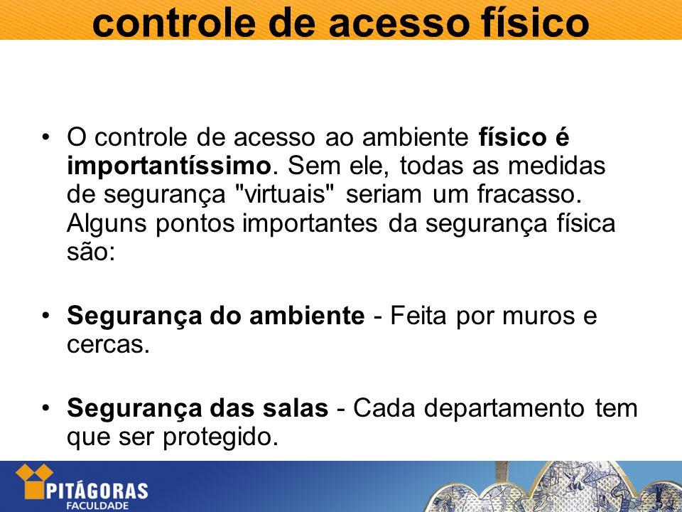 controle de acesso físico O controle de acesso ao ambiente físico é importantíssimo. Sem ele, todas as medidas de segurança
