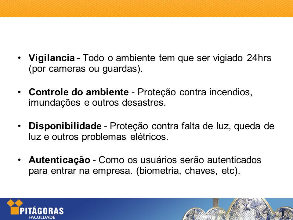 Vigilancia - Todo o ambiente tem que ser vigiado 24hrs (por cameras ou guardas). Controle do ambiente - Proteção contra incendios, imundações e outros