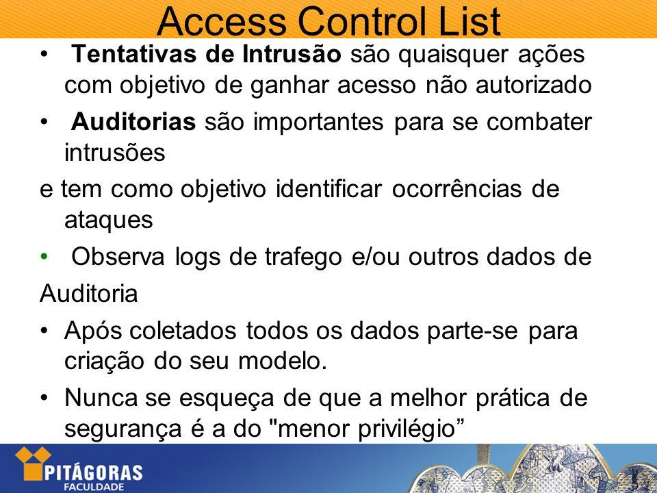 Access Control List Tentativas de Intrusão são quaisquer ações com objetivo de ganhar acesso não autorizado Auditorias são importantes para se combate