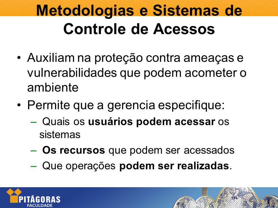 Metodologias e Sistemas de Controle de Acessos Auxiliam na proteção contra ameaças e vulnerabilidades que podem acometer o ambiente Permite que a gere