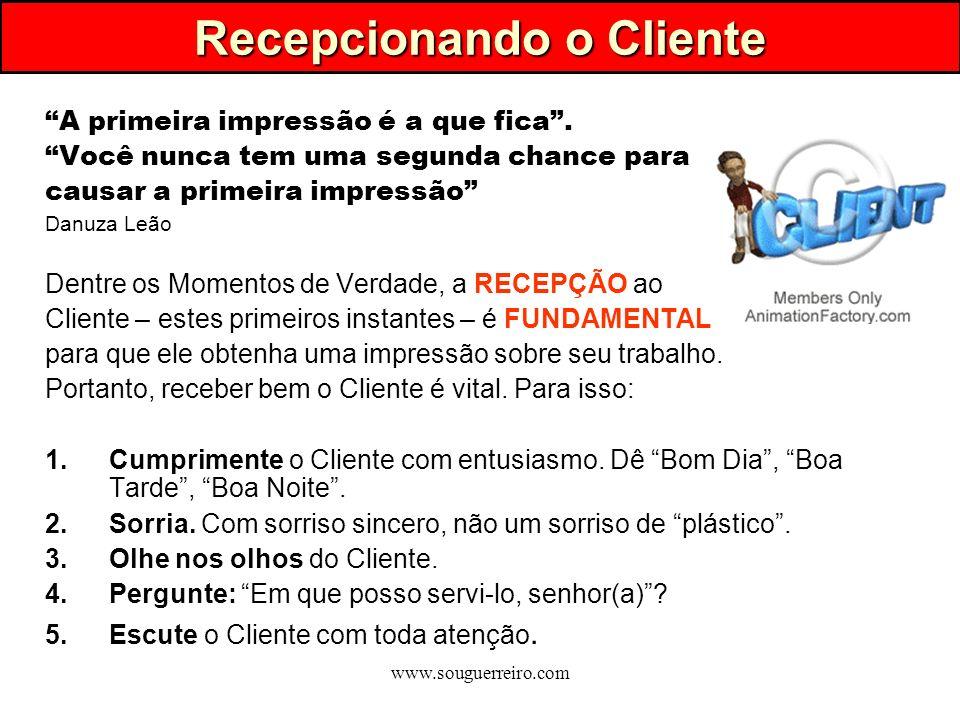 www.souguerreiro.com Recepcionando o Cliente A primeira impressão é a que fica. Você nunca tem uma segunda chance para causar a primeira impressão Dan