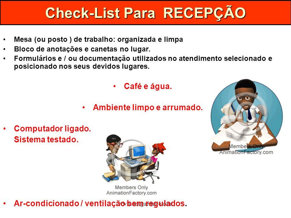 www.souguerreiro.com Check-List Para RECEPÇÃO Mesa (ou posto ) de trabalho: organizada e limpa Bloco de anotações e canetas no lugar. Formulários e /
