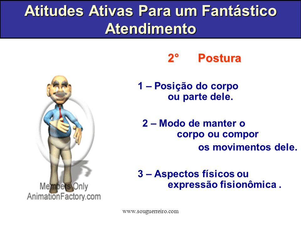 www.souguerreiro.com 2°Postura 1 – Posição do corpo ou parte dele. 2 – Modo de manter o corpo ou compor os movimentos dele. 3 – Aspectos físicos ou ex