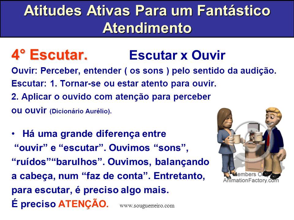 www.souguerreiro.com 4° Escutar. 4° Escutar. Escutar x Ouvir Ouvir: Perceber, entender ( os sons ) pelo sentido da audição. Escutar: 1. Tornar-se ou e