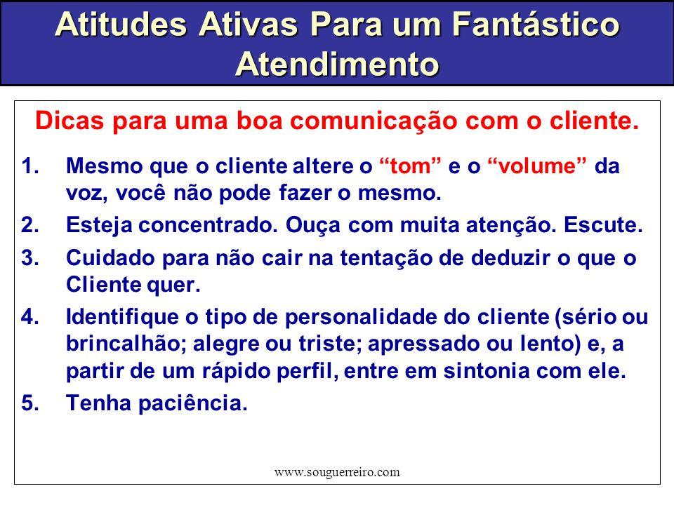 www.souguerreiro.com Dicas para uma boa comunicação com o cliente. 1.Mesmo que o cliente altere o tom e o volume da voz, você não pode fazer o mesmo.