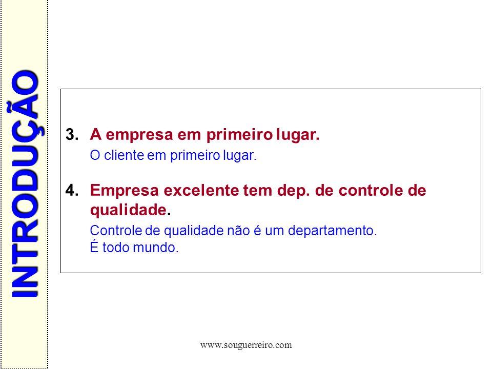 www.souguerreiro.com 3.A empresa em primeiro lugar. O cliente em primeiro lugar. 4.Empresa excelente tem dep. de controle de qualidade. Controle de qu