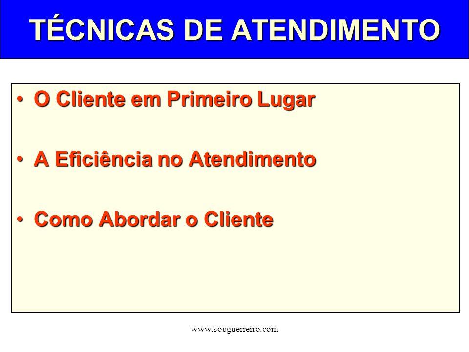 www.souguerreiro.com TÉCNICAS DE ATENDIMENTO O Cliente em Primeiro LugarO Cliente em Primeiro Lugar A Eficiência no AtendimentoA Eficiência no Atendim