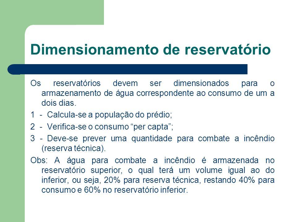 Dimensionamento de reservatório Os reservatórios devem ser dimensionados para o armazenamento de água correspondente ao consumo de um a dois dias.