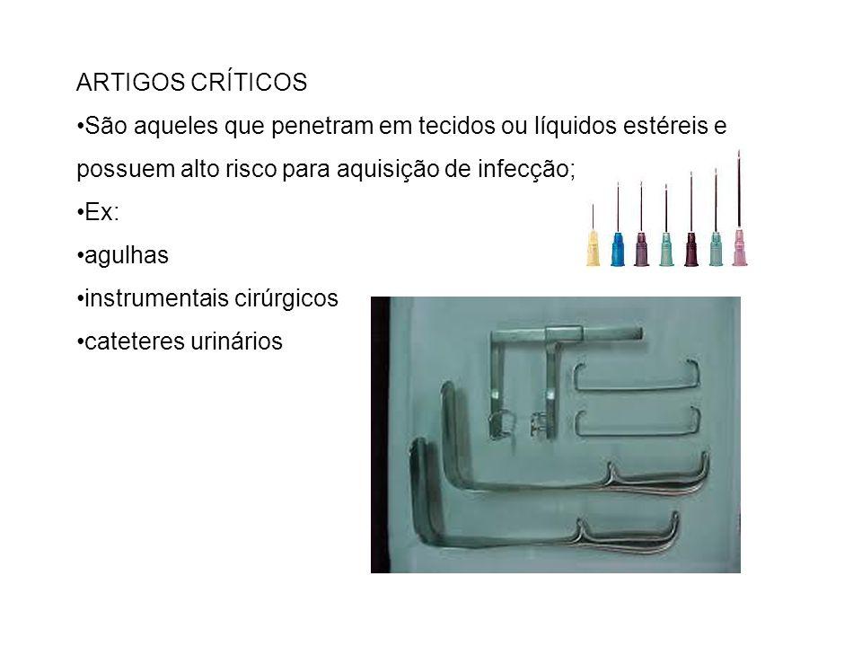 ARTIGOS CRÍTICOS São aqueles que penetram em tecidos ou líquidos estéreis e possuem alto risco para aquisição de infecção; Ex: agulhas instrumentais c