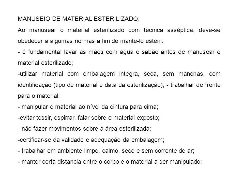 MANUSEIO DE MATERIAL ESTERILIZADO; Ao manusear o material esterilizado com técnica asséptica, deve-se obedecer a algumas normas a fim de mantê-lo esté