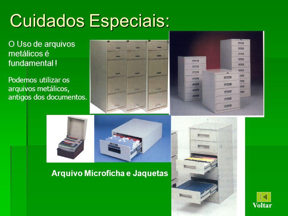 Cuidados Especiais: Arquivo Microficha e Jaquetas O Uso de arquivos metálicos é fundamental ! Voltar Podemos utilizar os arquivos metálicos, antigos d