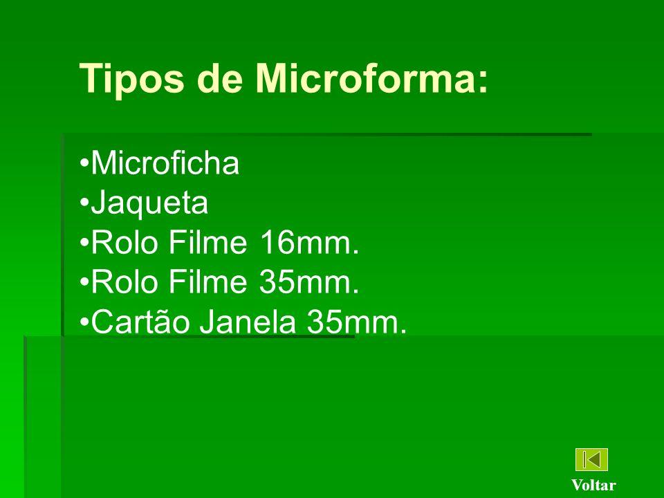 Tipos de Microforma: Microficha Jaqueta Rolo Filme 16mm. Rolo Filme 35mm. Cartão Janela 35mm. Voltar