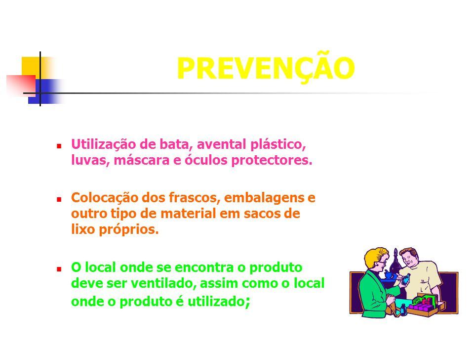 PREVENÇÃO Utilização de bata, avental plástico, luvas, máscara e óculos protectores. Colocação dos frascos, embalagens e outro tipo de material em sac