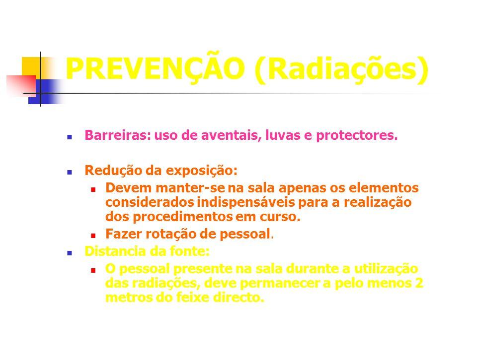 PREVENÇÃO (Radiações) Barreiras: uso de aventais, luvas e protectores. Redução da exposição: Devem manter-se na sala apenas os elementos considerados