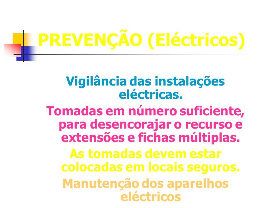 PREVENÇÃO (Eléctricos) Vigilância das instalações eléctricas. Tomadas em número suficiente, para desencorajar o recurso e extensões e fichas múltiplas