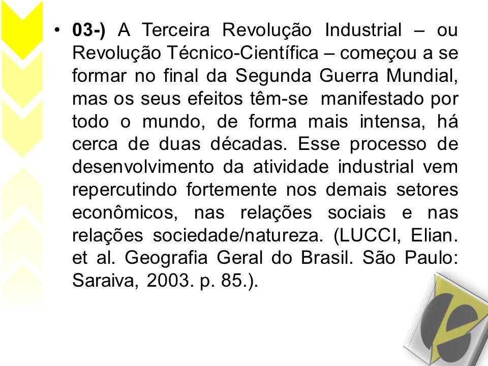 03-) A Terceira Revolução Industrial – ou Revolução Técnico-Científica – começou a se formar no final da Segunda Guerra Mundial, mas os seus efeitos t