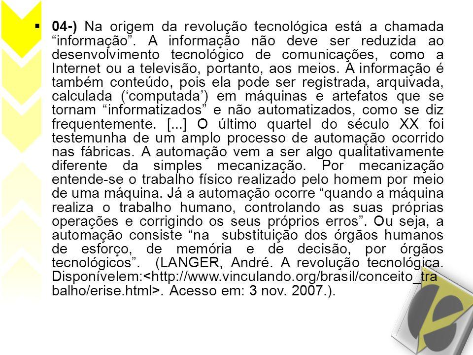 04-) Na origem da revolução tecnológica está a chamada informação. A informação não deve ser reduzida ao desenvolvimento tecnológico de comunicações,