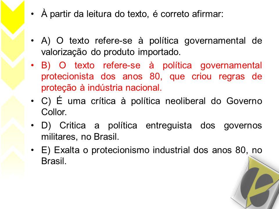À partir da leitura do texto, é correto afirmar: A) O texto refere-se à política governamental de valorização do produto importado. B) O texto refere-