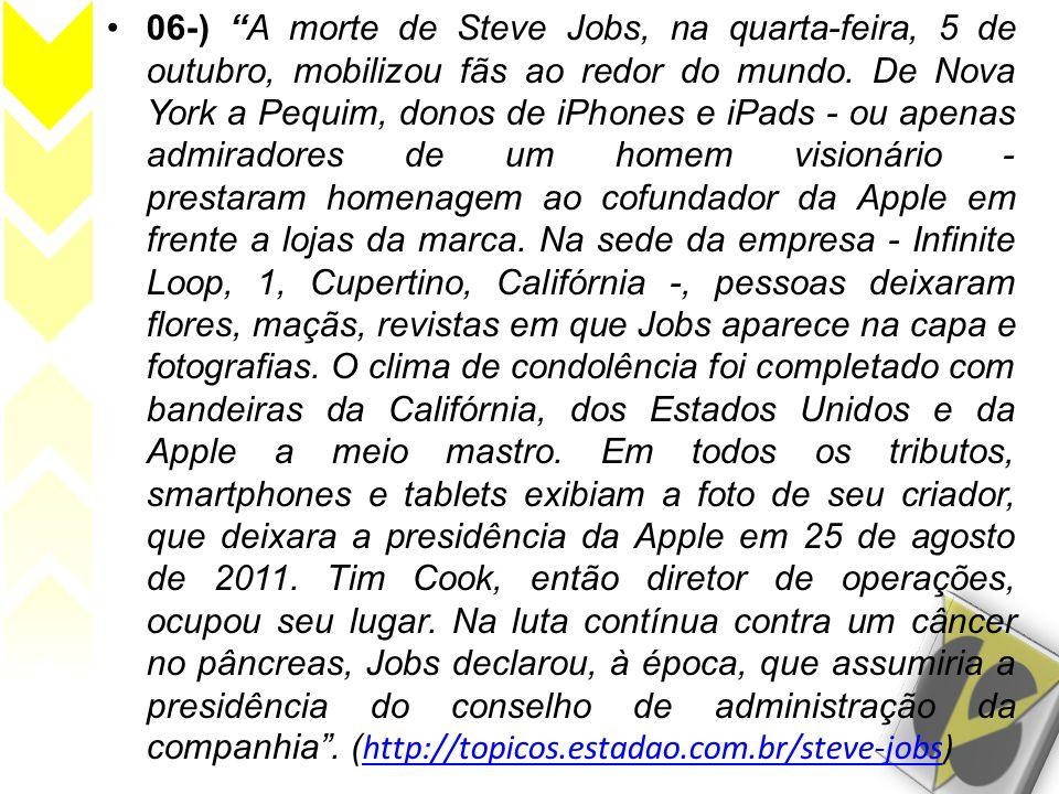 06-) A morte de Steve Jobs, na quarta-feira, 5 de outubro, mobilizou fãs ao redor do mundo. De Nova York a Pequim, donos de iPhones e iPads - ou apena