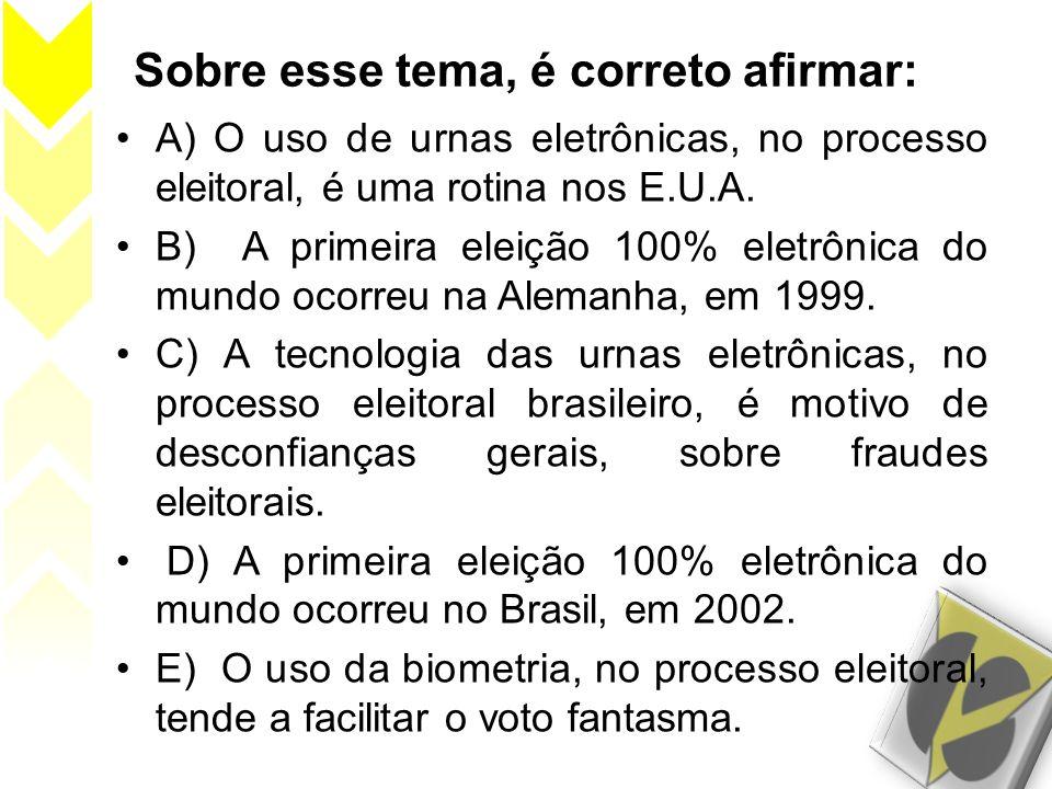 Sobre esse tema, é correto afirmar: A) O uso de urnas eletrônicas, no processo eleitoral, é uma rotina nos E.U.A. B) A primeira eleição 100% eletrônic