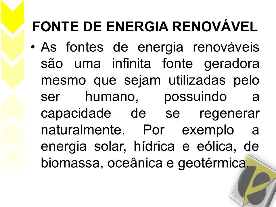 FONTE DE ENERGIA RENOVÁVEL As fontes de energia renováveis são uma infinita fonte geradora mesmo que sejam utilizadas pelo ser humano, possuindo a cap