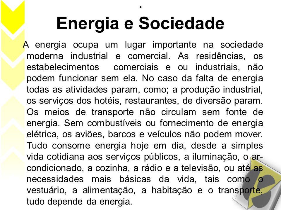 . Energia e Sociedade A energia ocupa um lugar importante na sociedade moderna industrial e comercial. As residências, os estabelecimentos comerciais