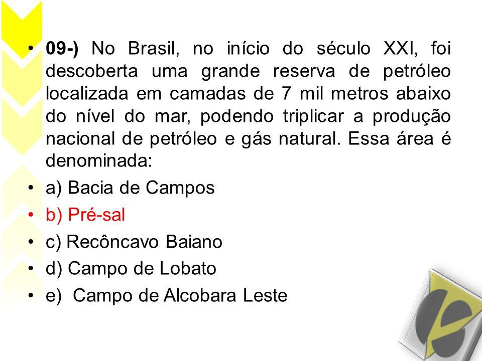 09-) No Brasil, no início do século XXI, foi descoberta uma grande reserva de petróleo localizada em camadas de 7 mil metros abaixo do nível do mar, p