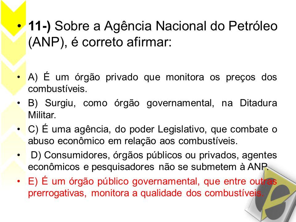 11-) Sobre a Agência Nacional do Petróleo (ANP), é correto afirmar: A) É um órgão privado que monitora os preços dos combustíveis. B) Surgiu, como órg
